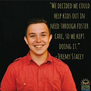 """""""We decided we could help kids out in need through foster care, so we kept doing it."""" -Jeremy Stacey"""