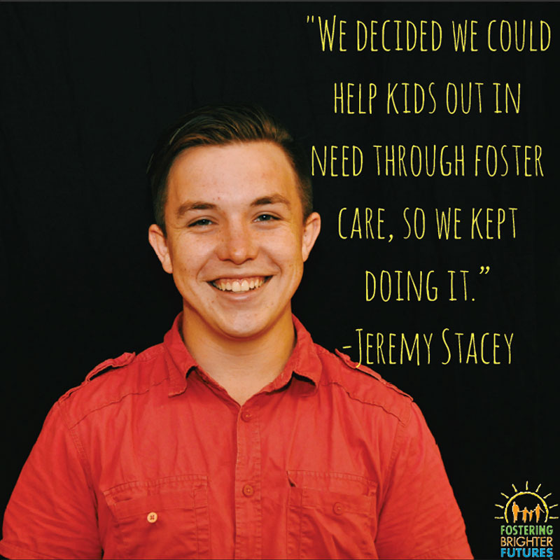 """We decided we could help kids out in need through foster care, so we kept doing it."" -Jeremy Stacey"