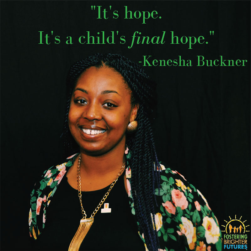 """It's hope. It's a child's final hope."" -Kenesha Buckner"