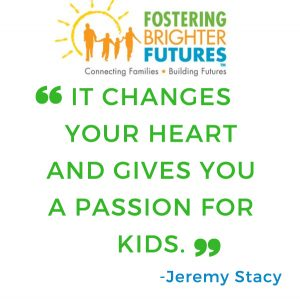 """Fostering Brighter Futures: """"It changes your heart and gives you a passion for kids."""" -Jeremy Stacy"""
